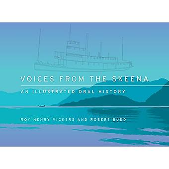 Voices from the Skeena - An Illustrated Oral History by Robert Budd -