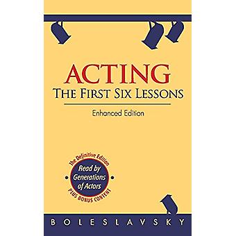 Acting - The First Six Lessons by Richard Boleslavsky - 9781626549975