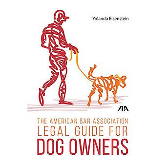 The American Bar Association Legal Guide for Dog Owners by Yolanda Ei