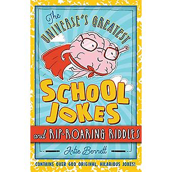 Universe's Greatest School Jokes and Rip-Roaring Riddles by Artie Ben