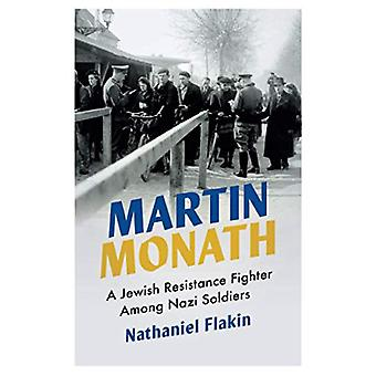 Martin Monath - A Jewish Resistance Fighter Among Nazi Soldiers by Nat
