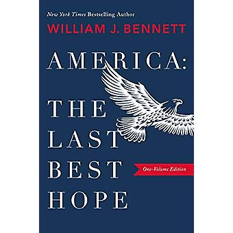 America - The Last Best Hope (One-Volume Edition) by William J. Bennet