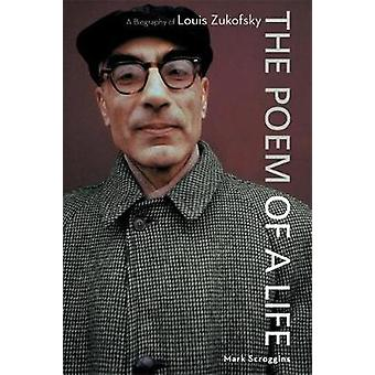 The Poem of a Life  A Biography of Louis Zukofsky by Mark Scroggins
