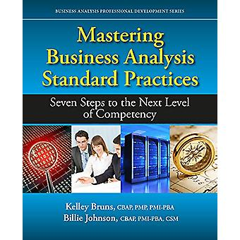 Mastering Business Analysis Standard Practices - Seven Steps to the Ne