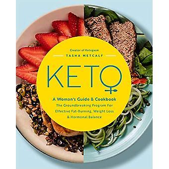 Keto - En kvinna's guide och kokbok - Det banbrytande programmet för Ef