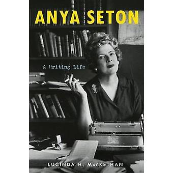 Anya Seton - A Writing Life by Lucinda H. MacKethan - 9781641600866 Bo