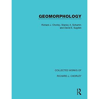 Geomorphology by Chorley & Richard J.Schumm & Stanley A.Sugden & David E.