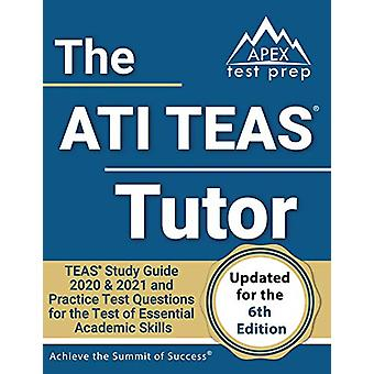 The ATI TEAS Tutor - TEAS Study Guide 2020 & 2021 and Practice Tes