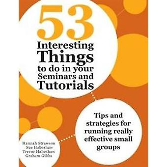 53 Interesting Things to Do in Your Seminars and Tutorials by Hannah