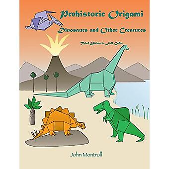 Prehistoric Origami - Dinosaurs and Other Creatures by John Montroll -