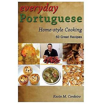 Everyday Portuguese Home-Style Cooking - 50 Great Recipes by Kevin Co