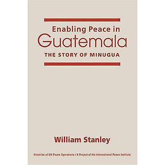 Enabling Peace in Guatemala by William Stanley