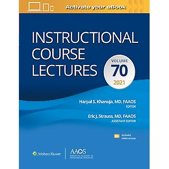 Instructional Course Lectures Volume 70 Print  Ebook with Multimedia by Khanuja & Harpal S & MDStrauss & Eric J & MD