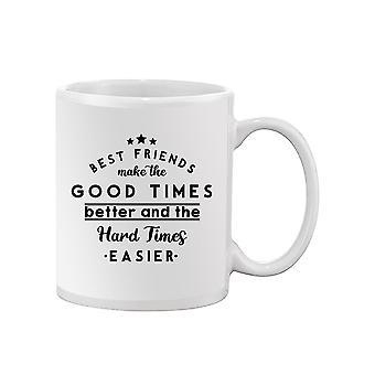 Best Friends Make The Good Times Mug -SPIdeals Designs