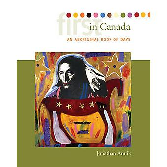 First in Canada - An Aboriginal Book of Days by Jonathan Anuik - 97808