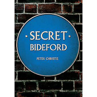 Secret Bideford by Peter Christie - 9781445644844 Book