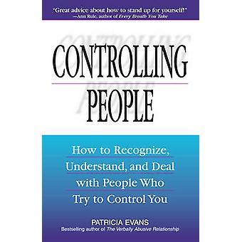Controlerende mensen - hoe u kunt herkennen - begrijpen en behandelen van Peopl