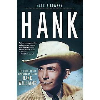 Hank - The Short Life and Long Country Road of Hank Williams by Mark R