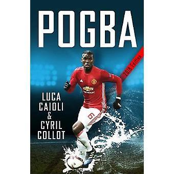 Pogba - der Aufstieg von Manchester Uniteds Homecoming Hero von Luca Caioli