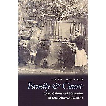 Family and Court - Legal Culture and Modernity in Late Ottoman Palesti