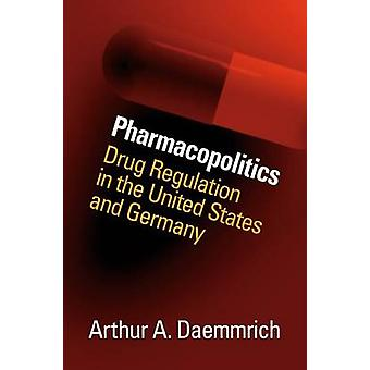 Pharmacopolitics - Drug Regulation in the United States and Germany by