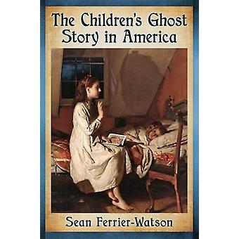 The Children's Ghost Story in America by Sean Ferrier-Watson - 978147