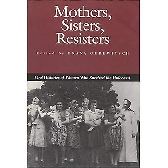 Mothers, Sisters, Resisters: Oral Histories of Women Who Survived the Holocaust (Judaic Studies)
