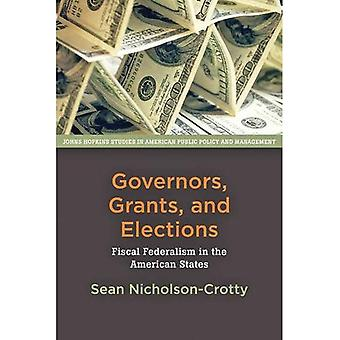 Governors, Grants, and Elections: Fiscal Federalism in the American States (Johns Hopkins Studies in American...