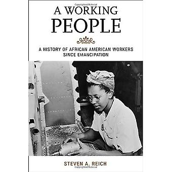 A Working People: A History of African American Workers Since Emancipation (The African American History Series)