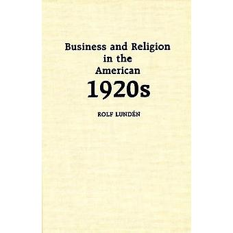Business and Religion in the American 1920s by Lunden & Rolf