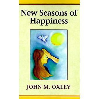 New Seasons of Happiness The Ultimate Dimension of Life by Oxley & John M.