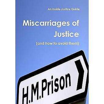Miscarriages of Justice and How to Avoid Them by Justice & Inside
