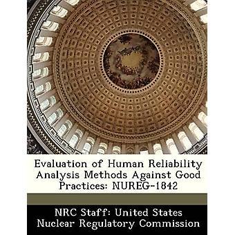 Bewertung der menschlichen Zuverlässigkeit Analyse-Methoden gegen bewährte NUREG1842 von NRC Personal USA nuklearen Regulat