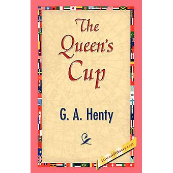 The Queens Cup by Henty & G. A.