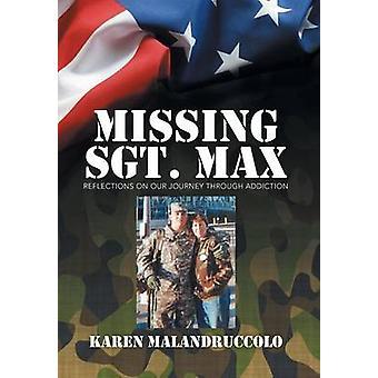 Saknade Sgt. Max reflektioner av vår resa genom missbruk av Malandruccolo & Karen