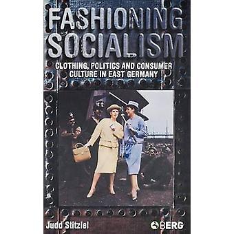 Modellare il socialismo abbigliamento politica e cultura di consumo in Germania orientale da Stitziel & Judd