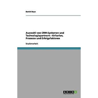 Auswahl von CRMSystemen und Technologiepartnern  Kriterien Prozesse und Erfolgsfaktoren by Beye & Daniel