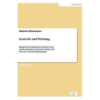 Semiotik und WerbungDargestellt am praktischen Beispiel einer strukturalistischsemiotischen Analyse der klax.max.Einfhrungskampagne by Mitterbacher & Melanie