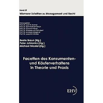 Facetten des Konsumenten und Kuferverhaltens in Theorie und Praxis by Braun & Beate