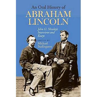 Une histoire orale d'Abraham Lincoln-interviews de John G. Nicolay et