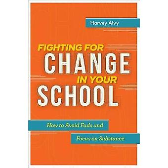 Fighting for Change in Your School - How to Avoid Fads and Focus on Su