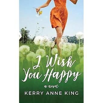 I Wish You Happy by Kerry Anne King - 9781477848869 Book