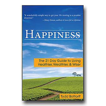 Happiness - The 21 Day Guide to Living Healthier - Wealthier - & Wiser
