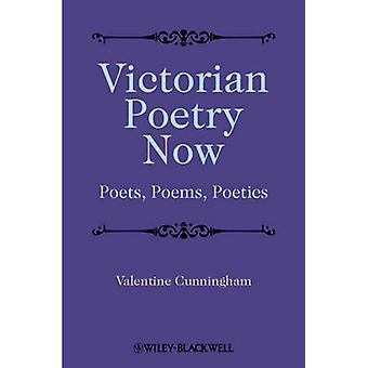 Victorian Poetry Now - Poets - Poems and Poetics by Valentine Cunningh
