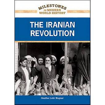 The Iranian Revolution by Heather Lehr Wagner - 9781604134902 Book