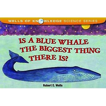 Is the Blue Whale the Biggest Thing There is? by Robert E. Wells - 97