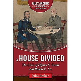 Een huis verdeeld: Het leven van Ulysses S. Grant en Robert E. Lee (Jules Archer geschiedenis voor jonge lezers)
