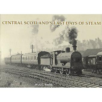 Central Scotland's Last Days of Steam by W. A. C. Smith - 97818403336