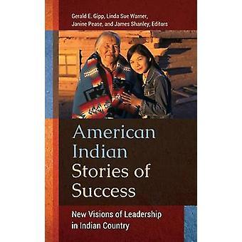 Historias Indiaamericanas de éxito Nuevas visiones de liderazgo en el país indio por Gipp & Gerald