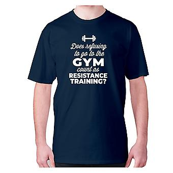 Mens funny gym t-shirt slogan tee workout hilarious - Does refusing to go to the gym count as resistance training